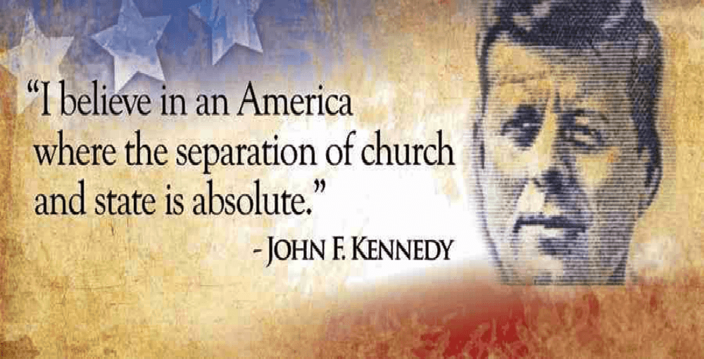 John F Kennedy wanted an absolute separation of Church and state